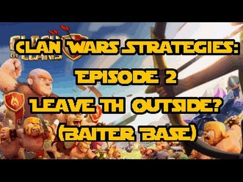 Clash of Clans - Clan Wars Strategy Guide Episode 2: Leave TH Outside? (Baiter Base)