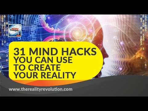31 mind hacks you can use to create your reality and transform your life
