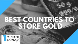Best Countries to Store Gold and Preserve Wealth #OneMinuteNomad