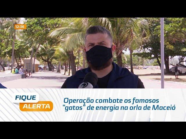 """Operação combate os famosos """"gatos"""" de energia na orla de Maceió"""