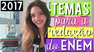 TEMAS PARA A REDAÇÃO DO ENEM 2017 (parte 1) - Débora Aladim