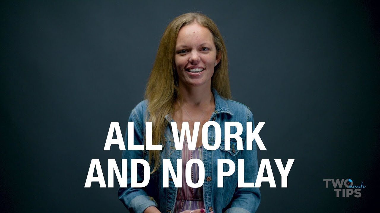 All Work and No Play | TWO MINUTE TIPS