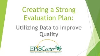 Creating a Strong Evaluation Plan: Utilizing Data to Improve Quality