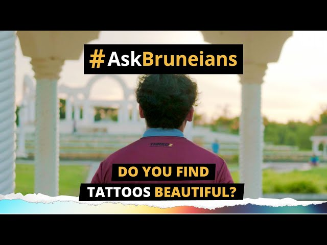 ASK BRUNEIANS: Do you find tattoos beautiful?
