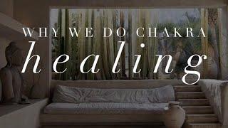 Why We Do Chakra Healing