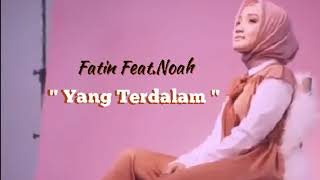 Download Lagu FATIN Ft.NOAH - YANG TERDALAM HD Audio (Status WA 2018) Viral ! mp3