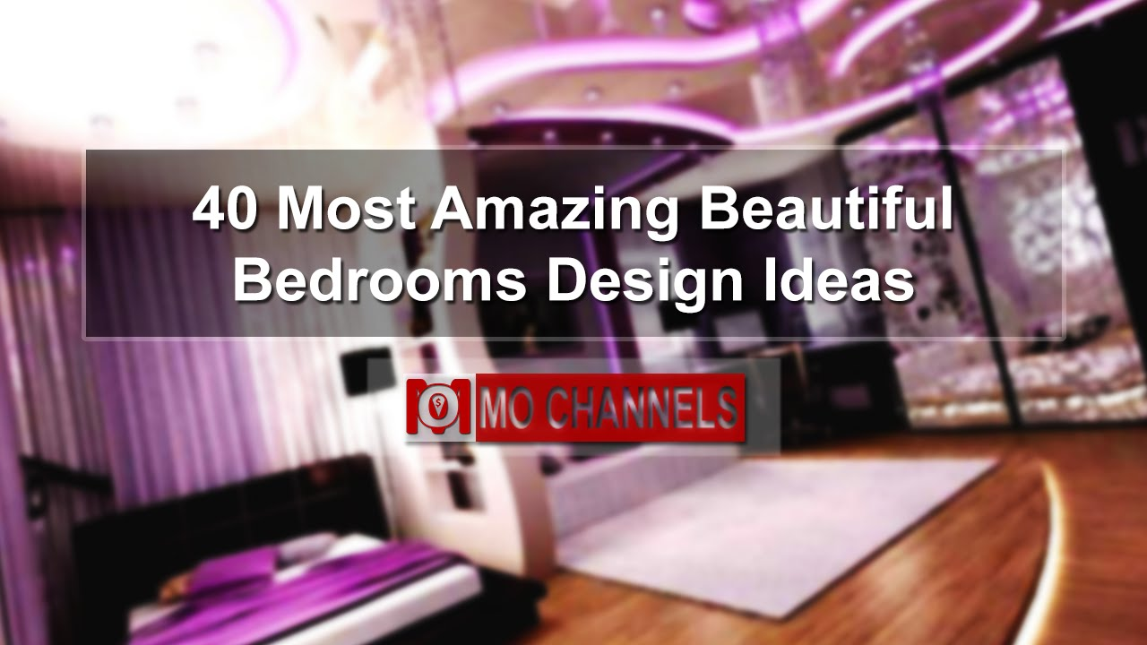 40 most amazing beautiful bedrooms design ideas youtube - Beautiful Bedrooms
