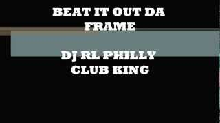 DJ RL- Beat It Out Da Frame Club Track (Sissy Knobby)