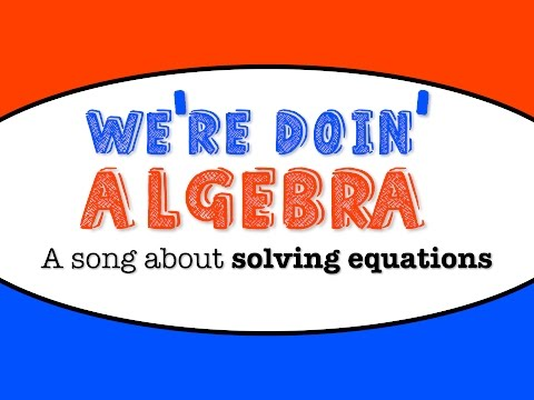 We're Doin' Algebra- a song about solving equations