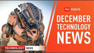 The latest robots and future technologies: all the technology news for December 2020 in one issue!