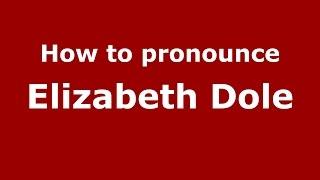 How to pronounce Elizabeth Dole (American English/US) - PronounceNames.com