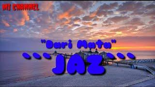 Download lagu Dari Mata-Jaz (Lyric)
