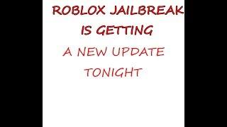 ROBLOX JAILBREAK IS GETTING A NEW UPDATE TONIGHT!!