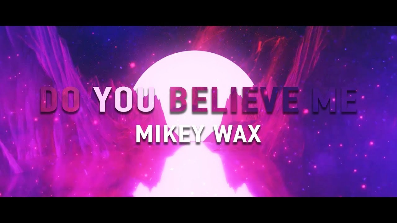 Mikey Wax - Do You Believe Me (Lyric Video)
