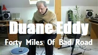 Forty Miles Of Bad Road (Duane Eddy)