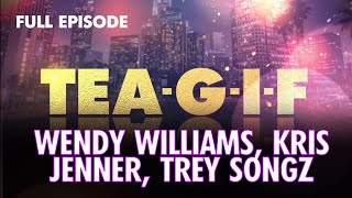 Current Events VIII: Wendy Williams, Kris Jenner, & Trey Songz FULL EPISODE | Tea-G-I-F