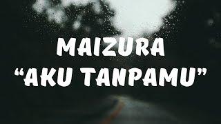 Maizura - Aku Tanpamu (Lirik)