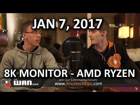 HANDS ON AMD RYZEN & DELL 8K MONITOR - WAN Show January 6, 2017