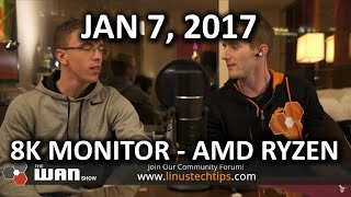 HANDS ON AMD RYZEN & DELL 8K MONITOR - WAN Show January 6, 2017