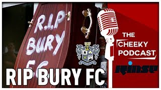 CheekySport Podcast | Bury FC RIP - Who's To Blame though? | The Failures of Big Clubs & NLD Preview