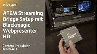 ATEM Streaming Bridge Setup mit Blackmagic Webpresenter HD