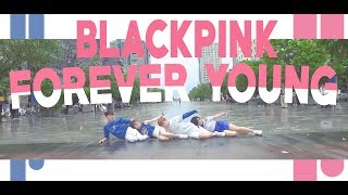 [KPOP IN PUBLIC CHALLENGE] BLACKPINK (블랙핑크) - FOREVER YOUNG (포에버 영) DANCE COVER by CiME