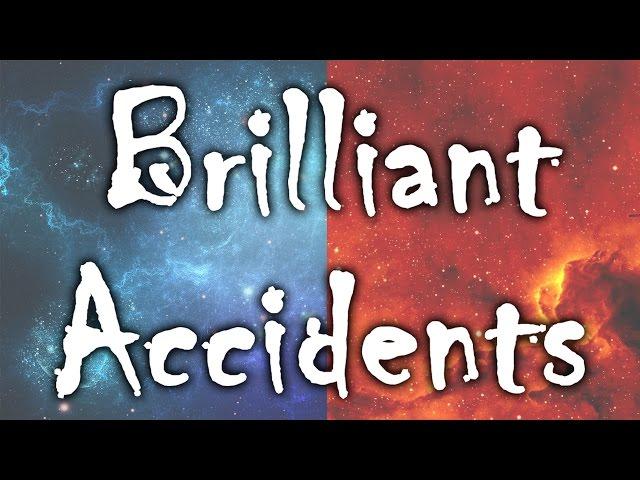 Brilliant Accidents