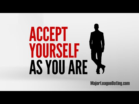 FAST DATING TIP - ACCEPT YOURSELF AS YOU ARE - MAJORLEAGUEDATING.COM