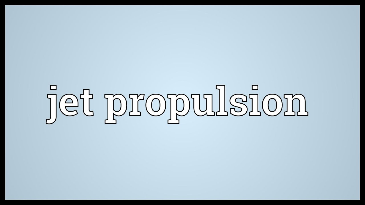 Jet Propulsion Meaning Youtube