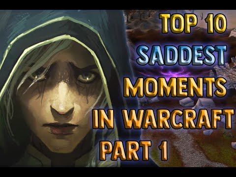 Top 10 Saddest Moments in Warcraft - Part 1 of 2 [Lore]