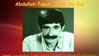 Abdullah Papur - Gel Ha Gel Resimi