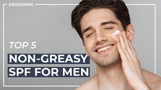 The Best Non-Greasy SPFs For Men | Men's Skin Care