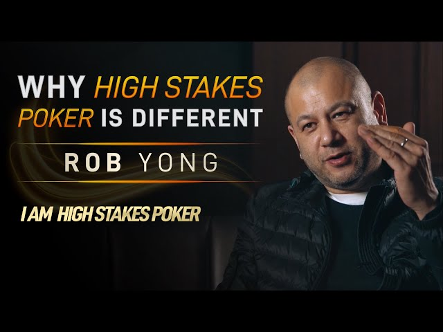Rob Yong on the difference between High Stakes and Lower Stakes Poker