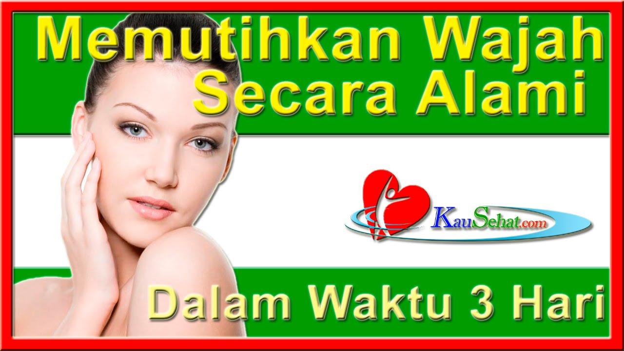 Cara Memutihkan Wajah Secara Alami Dalam Waktu 3 Hari Video Kesehatan Hidup Wanita Indonesia Youtube