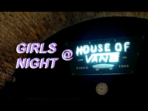 GIRLS NIGHT AT HOUSE OF VANS - Girlskatesurrey