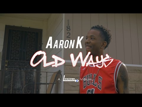 Aaron K - Old Ways // Shot By @_Tavifresh