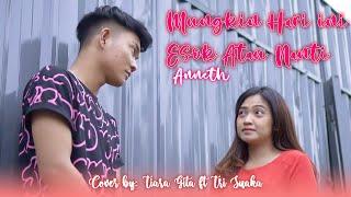 Download Mungkin Hari Ini Esok Atau Nanti - Anneth (Cover Lirik) by Tiara Gita ft Tri Suaka