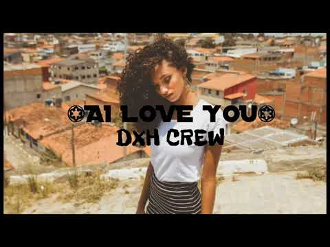 DXH CREW - AI LOVE YOU ( Music Audio )