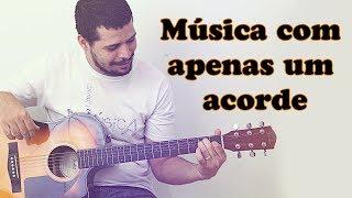 MUSICA COM APENAS 1 ACORDE - Aula de violão