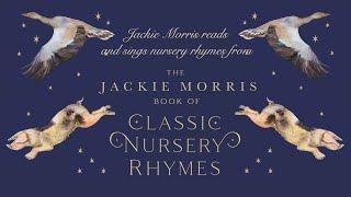 Jackie Morris Reads and Sings Nursery Rhymes from The Jackie Morris Book of Classic Nursery Rhymes.