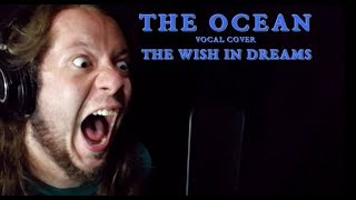 The Ocean - Bathyalpelagic II: The Wish In Dreams (Vocal Cover)