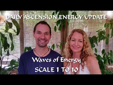DAILY ASCENSION ENERGY UPDATE: Waves of Energy SCALE 1 TO 10