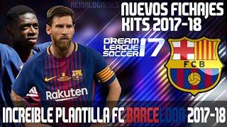 INCREIBLE PLANTILLA FC BARCELONA 2017-2018 AL 100% O NORMAL | DREAM LEAGUE SOCCER 2017 PLANTILLAS