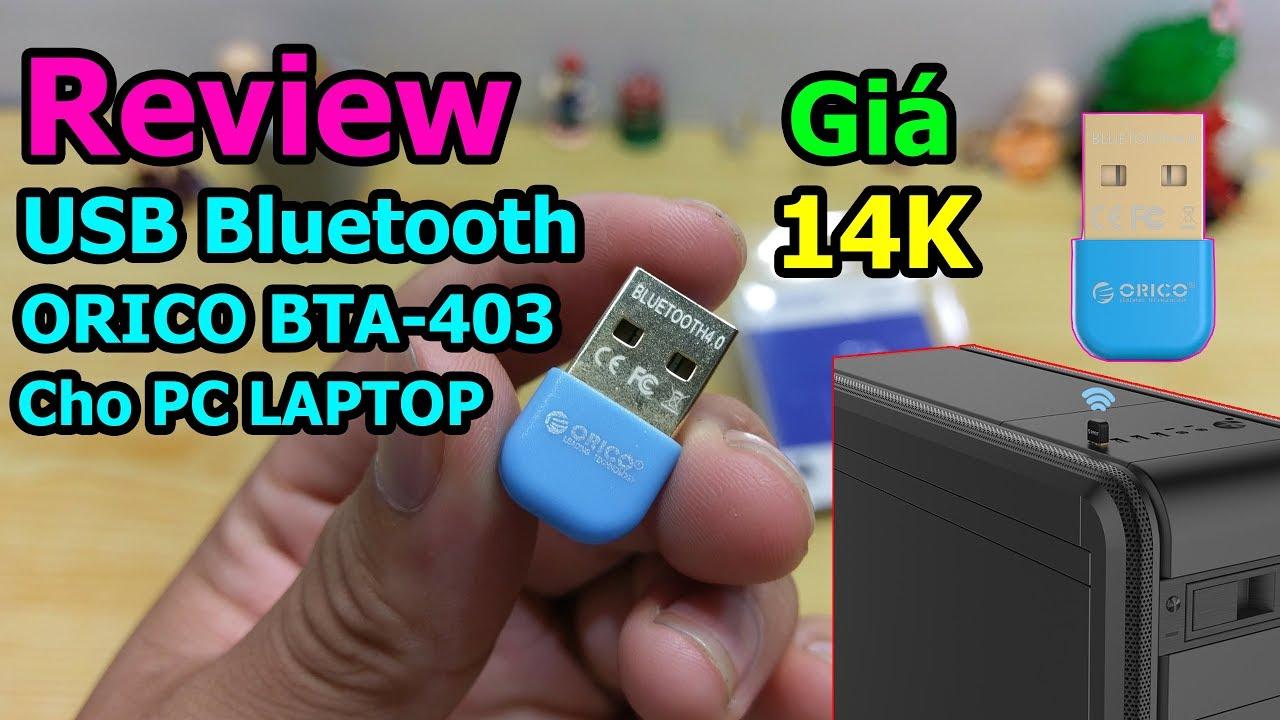 Trên tay USB Bluetooth ORICO BTA 403 giải pháp cho pc laptop không có Bluetooth