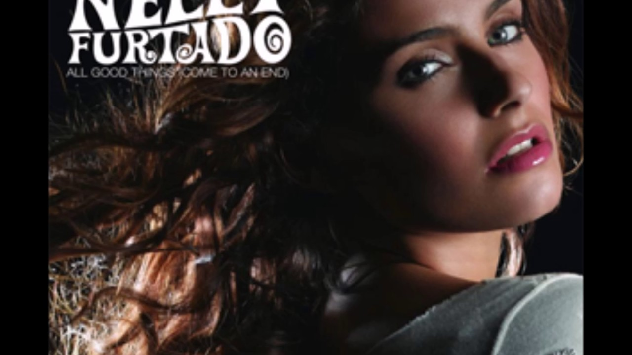 Nelly furtado all good things come to an end [hq mp3] youtube.