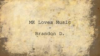 MK Loves Music - Brandon D.