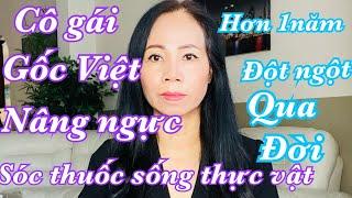 Cô Gái gốc Việt-sau khi nâng ngực sóc thuốc sống thực vật hơn 1 năm-Đột ngột qua đời-cuộc sống Mỹ