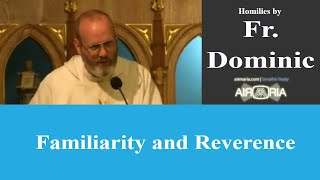 Familiarity and Reverence - Aug 03 - Homily - Fr Dominic