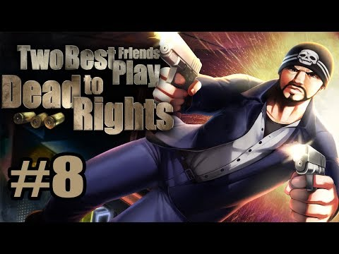 Two Best Friends Play Dead To Rights (Part 08)