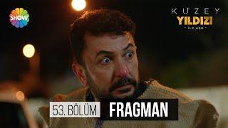 Kuzey Yıldızı İlk Aşk 53.Bölüm 1.Fragman